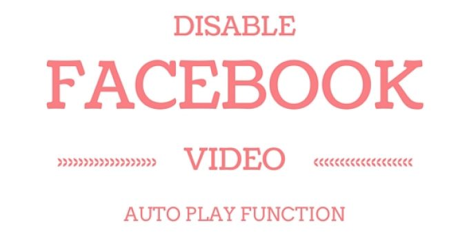 How to Disable the Auto Play Videos in Facebook