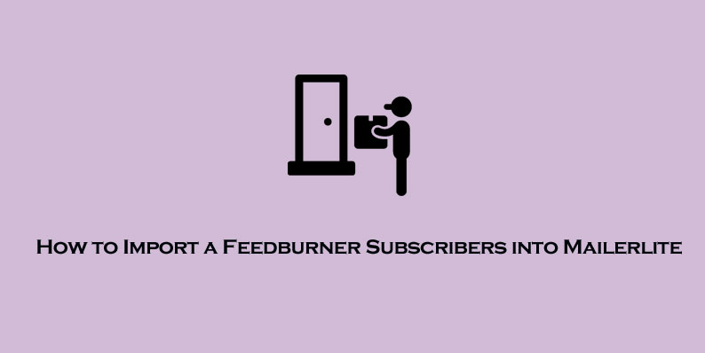 Import a Feedburner Subscribers into Mailerlite