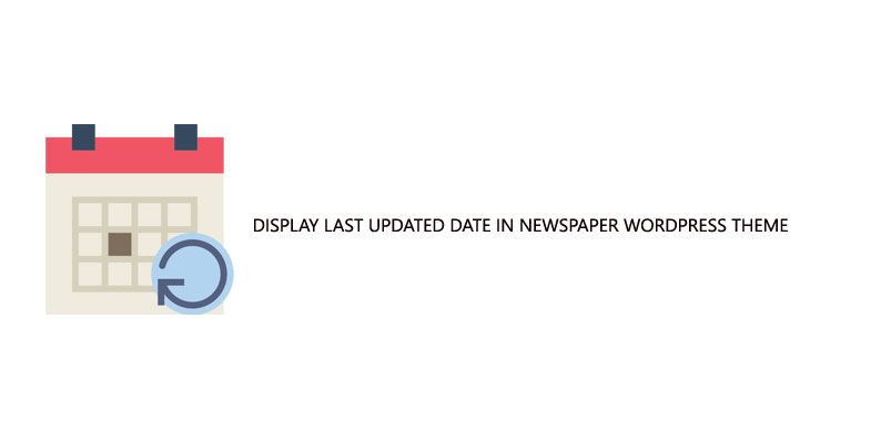 Display the Last Updated Date in newspaper WordPress theme