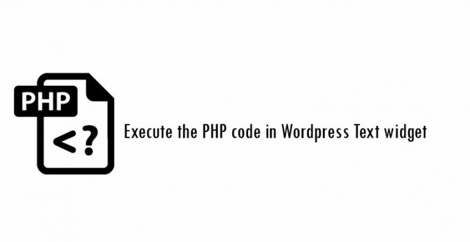 execute the PHP code in WordPress Text widget
