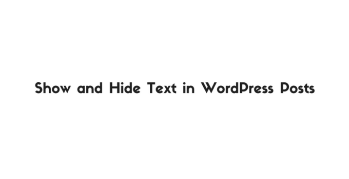 How to Show and Hide Text in Wordpress Posts